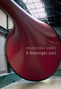 krusovszky-denes-a-felesleges-part